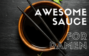 "Homemade ""Awesome Sauce"" for Ramen Noodles"
